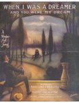 When I was a dreamer: and you were my dream by Roger Lewis, Geo. A. Little, and Egbert Van Alstyne
